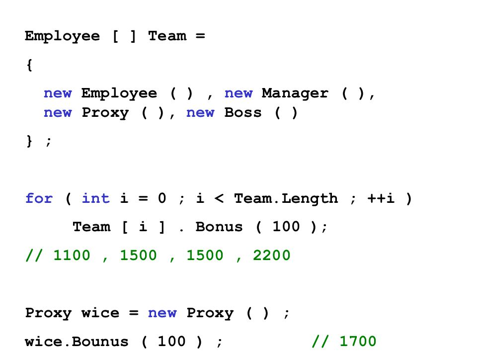 Employee [ ] Team = { new Employee ( ) , new Manager ( ), new Proxy ( ), new Boss ( ) } ; for ( int i = 0 ; i < Team.Length ; ++i )